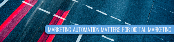 Marketing Automation Matters for Digital Marketing