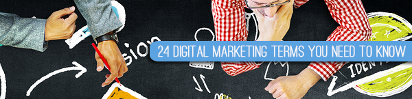 24 Digital Marketing Terms You Need to Know